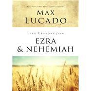 Life Lessons from Ezra & Nehemiah by Lucado, Max, 9780310086727
