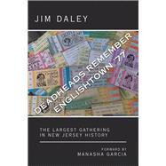 Deadheads Remember Englishtown 77 by Daley, Jim; Garcia, Manasha (CON), 9781489726728