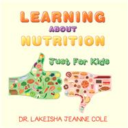 Learning About Nutrition by Cole, Lakeisha Jeanne, 9781796076738