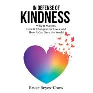 In Defense of Kindness by Reyes-chow, Bruce, 9780827216761