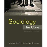 Sociology: The Core by Hughes, Michael; Kroehler, Carolyn, 9780078026768