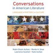 Conversations in American Literature Language, Rhetoric, Culture by Aufses, Robin Dissin; Shea, Renee H.; Scanlon, Lawrence, 9781457646768