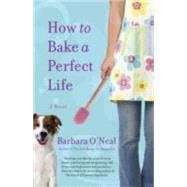 How to Bake a Perfect Life by O'NEAL, BARBARA, 9780553386776