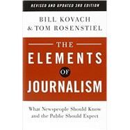 The Elements of Journalism,...,Kovach, Bill; Rosenstiel, Tom,9780804136785