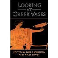 Looking at Greek Vases,Edited by Tom Rasmussen ,...,9780521376792