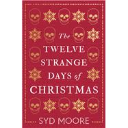 The Twelve Strange Days of Christmas by Moore, Syd, 9781786076809
