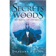 Secrets in the Woods by Stjepic, Dragana, 9781480886810