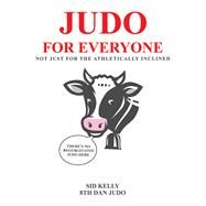 Judo for Everyone by Kelly, Sid, 9781490796826