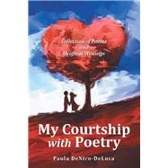 My Courtship with Poetry by Deniro-deluca, Paula, 9781480886834