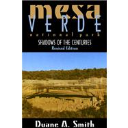 Mesa Verde National Park : Shadows of the Centuries, Revised Edition by Smith, Duane A., 9780870816840