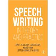 Speechwriting in Theory and Practice by Kjeldsen, Jens E.; Kiewe, Amos; Lund, Marie; Hansen, Jette Barnholdt, 9783030036843