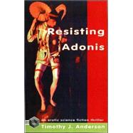 Resisting Adonis by Anderson, Timothy J.; Tesseract Books, 9781895836844