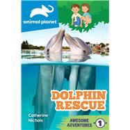 Animal Planet Awesome Adventures: Dolphin Rescue by Nichols, Catherine, 9781645176848