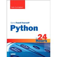 Python in 24 Hours, Sams Teach Yourself by Cunningham, Katie, 9780672336874