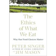 The Ethics of What We Eat:...,Singer, Peter; Mason, Jim,9781594866876