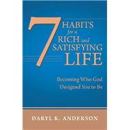 7 Habits for a Rich and Satisfying Life by Anderson, Daryl K., 9781973676881