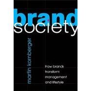Brand Society: How Brands Transform Management and Lifestyle by Martin Kornberger, 9780521726900