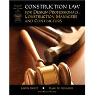 Construction Law for Design Professionals, Construction Managers and Contractors by Sweet, Justin; Schneier, Marc M.; Wentz, Blake, 9781111986902