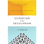 Scientism and Secularism by Moreland, J. P.; Egeler, Dan, 9781433556906
