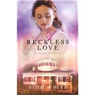 A Reckless Love by White, Beth, 9780800726911