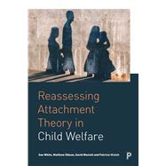 Reassessing Attachment Theory in Child Welfare by Walsh, Patricia; White, Sue; Wastell, David; Gibson, Matthew, 9781447336914