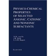 Physico-Chemical Properties of Selected Anionic, Cationic, and Nonionic Surfactants by Van Os, N. M.; Haak, J. R.; Rupert, L. A. M., 9780444896919