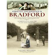 Struggle & Suffrage in BradfordIn Bradford by Bellerby, Rachel, 9781526716927