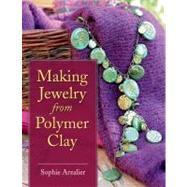 Making Jewelry from Polymer...,Arzalier, Sophie,9780811706940