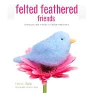 Felted Feathered Friends...,Sharp, Laurie; Sharp, Kevin,9781589236943