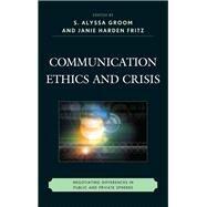 Communication Ethics and Crisis Negotiating Differences in Public and Private Spheres by Fritz, J. M. H.; Groom, S Alyssa; Harden Fritz, Janie M.; Mattson, Craig E.; Prellwitz, John H.; Seymour, Celeste Grayson; Sellnow, Timothy L.; Sellnow, Deanna; Venette, Steven; Jovanovic, Spoma; Wood, Roy V.; Gehrke, Pat J.; Arnett, Ronald C., 9781611476958