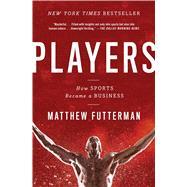 Players The Story of Sports...,Futterman, Matthew,9781476716961