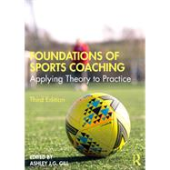 Foundations of Sports Coaching Applying Theory to Practice by Ashley Gill, 9780367746971