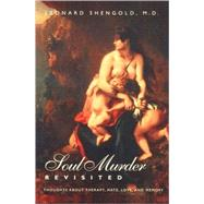 Soul Murder Revisited; Thoughts about Therapy, Hate, Love, and Memory by Leonard Shengold, 9780300086997