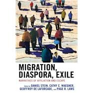 Migration, Diaspora, Exile Narratives of Affiliation and Escape by Stein, Daniel; Waegner, Cathy C.; de Laforcade, Geoffroy; Laws, Page R.; Gencel Bek, Mine; Grünendahl, Sarah J.; Hansen, Christopher; Jackson, Cathy M.; Karlsson, Isabella; Kewes, Andreas; Kurjatto-Renard, Patrycja; Manalang, Aprilfaye; Martanovschi, Ludm, 9781793617002