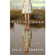 Playing Dead by Heaberlin, Julia, 9780345527011