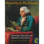 Franklin and His Friends : Portraying the Man of Science in Eighteenth-Century America by Fortune, Brandon Brame; Warner, Deborah Jean, 9780812217018