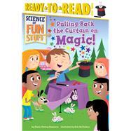 Pulling Back the Curtain on Magic! by Higginson, Sheila Sweeny; McClurkan, Rob, 9781481437028