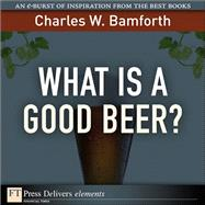 What Is a Good Beer? by Bamforth, Charles W., 9780132617031