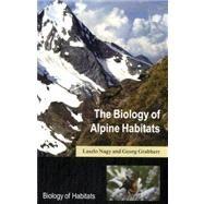 The Biology of Alpine Habitats by Nagy, Laszlo; Grabherr, Georg, 9780198567042
