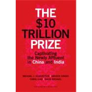The $10 Trillion Dollar Prize: Captivating the Newly Affluent in China and India by Silverstein, Michael; Singhi, Abheek; Liao, Carol; David, Michael, 9781422187050