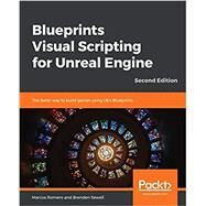 Blueprints Visual Scripting for Unreal Engine by Romero, Marcos; Sewell, Brenden, 9781789347067