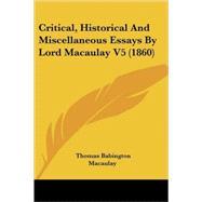 Critical, Historical and Miscellaneous Essays by Lord Macaulay V5 by Macaulay, Thomas Babington MacAulay, Baron, 9780548807071