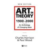 Art in Theory, 1900-2000 : An...,Harrison, Charles; Wood, Paul,9780631227083
