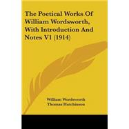 The Poetical Works Of William Wordsworth: With Introduction and Notes by Wordsworth, William; Hutchinson, Thomas, 9780548807088