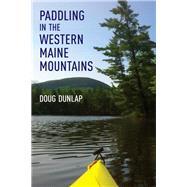 Paddling in the Western Maine...,Dunlap, Doug,9781608937097