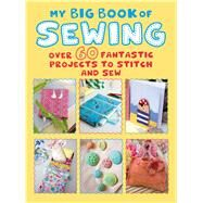 My Big Book of Sewing by Cico Books, 9781782497097