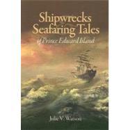 Shipwrecks & Seafaring Tales of Prince Edward Island by Watson, Julie V., 9781551097107