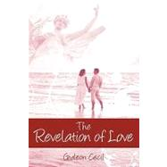 The Revelation of Love by Cecil, Gideon, 9781598007107