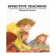 Effective Teaching: A Practical Guide to Improving Your Teaching by Perrott,Elizabeth, 9780582497122