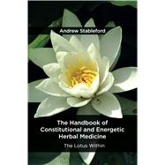 The Handbook of Constitutional and Energetic Herbal Medicine by Andrew, Stableford, 9781912807130